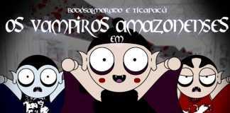 Os VampiroS AmazonenseS em: Deuzialgem a Curica Fuleragem
