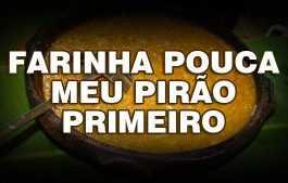 Ditados Populares ditos no Amazonas – Farinha pouca meu pirão primeiro