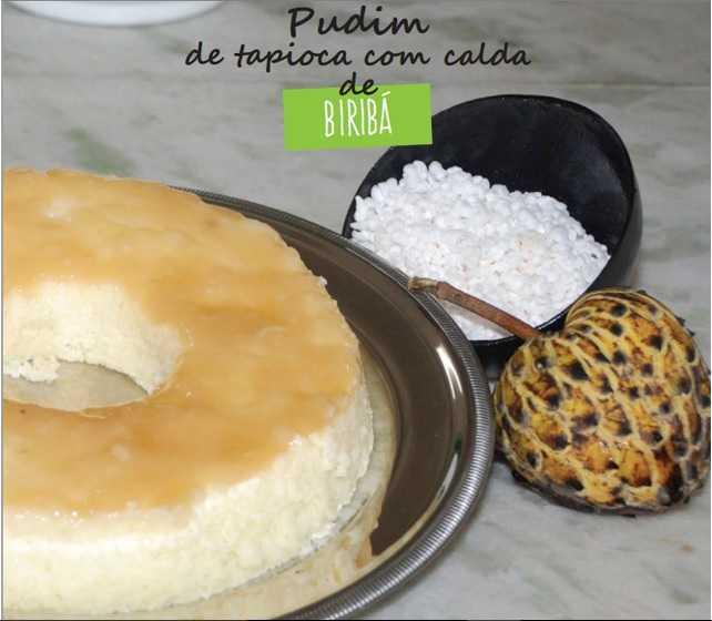 Receita deliciosa de Pudim de tapioca com calda de Biribá - Imagem: Gastrolândia